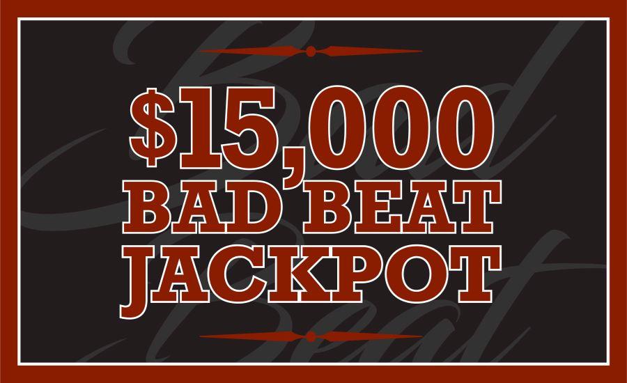 $15,000 Bad Beat Jackpot