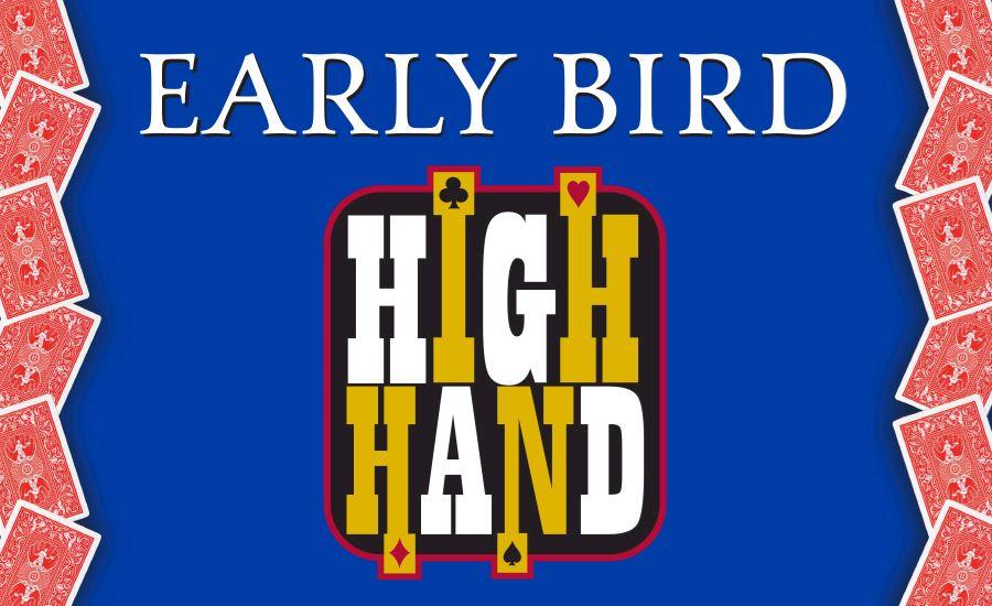 Early Bird High Hand